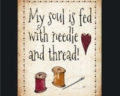 Sewing Sign My Soul Is Fed With Needle and Thread Print by Cheryl Weaver 8 by 10 Primitive  Americana Folk Art Country Decor