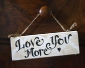 Love You More Small Sign
