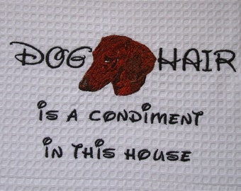 Dog Hair is a Condiment - Tea Towel - Smooth Red Dachshund - Many Breeds Available
