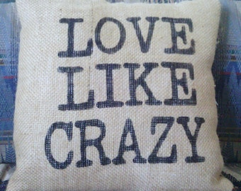 "Love Like Crazy 12"" x 12"" Burlap Stuffed Pillow Rustic Decor Pillow Burlap"