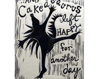 Cakeasaurus Left Happy for Another Day (original woodblock)