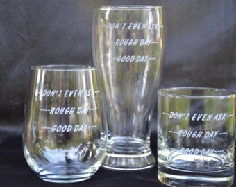Good Day-Rough Day-Don't Even Ask Wine Glass, Personalized Glass, Pilsner Beer Mug, Old Fashioned  Rocks, Whiskey Scotch glass, Bad Day