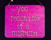 you remind me of a migraine a 6x5 handpainted sign by gotmojo?
