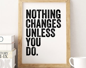 Nothing Changes Unless You Do (8x10 inch on A4 Print in Black and White) Inspirational Quote, Spiritual Quote, Motivational Quote