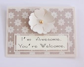 I'm Awesome You're Welcome Handmade Greeting Card, Comedic Greeting Card