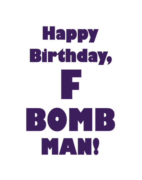 Happy Birthday Card For a Man Happy Birthday Card f Bomb