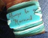 Always be a mermaid, Personalized Bracelet fused glass wrap bracelet on hand dyed silk ribbon
