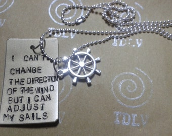 I Can't Change The Direction of the Wind but I can adjust my sails - Necklace with handstamped tag in alluminium - Motivational Quote