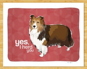 Sheltie Art Print - Yes I Herd You - Shetland Sheepdog Sheltie Gifts Funny Dog Breed Art Prints