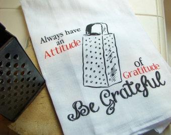 GRATEFUL tea towel - Always have an attitude of Gratitude - kitchen towel -Flour sack dish towel- super cute