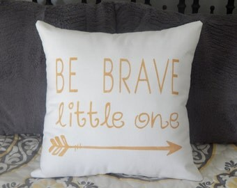 Cotton Canvas BE BRAVE Little One with Arrow  Nursery Childs Room Decor Custom Colors Throw Accent Pillow Custom Colors Available Home Decor