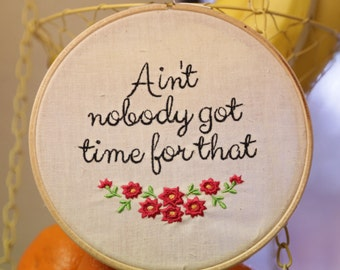Ain't nobody got time for that / YouTube / Meme / sweet brown / 6 inch hoop embroidery art