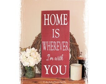 Home Is Wherever I'm with You Wood Sign- Anniversary Gift, Family Sign, Home Decor, Valentine's Day, Wedding Gift, Housewarming Gift
