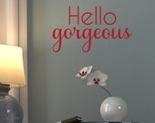 Hello Gorgeous - Style 5 - Removable Vinyl Wall Decal