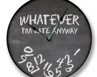 WHATEVER IM LATE anyway wall clock - chalkboard pattern - teacher classroom - 3 colors available