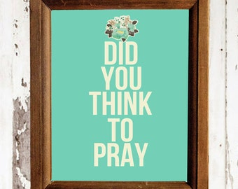Did you think to Pray, Turquoise 8x10 printable