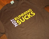 NOT RUNNING SUCKS. t-shirt - brown shirt, more colors available