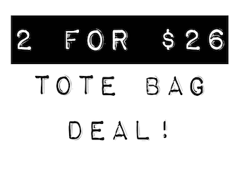 SALE: Tote Bags - 2 For Deal