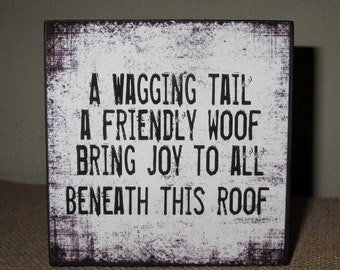 Dog Sign Dog Pet Gift A wagging tail a friendly woof brings joy to all beneath this roof dog quote Wooden Box Sign or Shelf Sitter