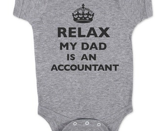 Relax My Dad - Mom - Aunt - Uncle - Grandpa - Is An Accountant -  Baby One Piece Bodysuit, infant, Toddler, Youth Shirt