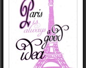 Paris Is Alway's A Good Idea-LOW COST Beautiful downloadable 8x10 word art print