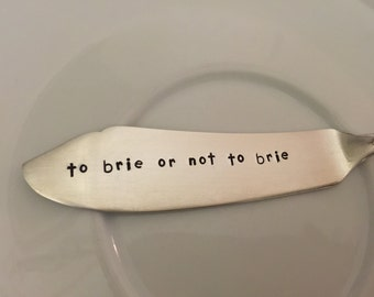 To Brie Or Not To Brie...     recycled silverware hand stamped cheese spreader