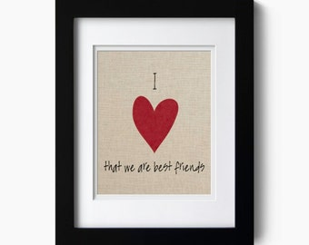 Best friends gift - Quote Typography art giclee print (heart) that we are best friends art print - I love art poster