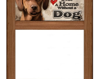 """Dog Dry Erase Markerboard - """"A House is Not a Home Without a Dog"""" - Reversible / Interchangeable"""