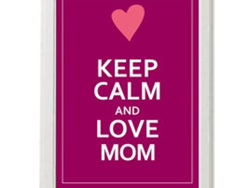 Keep calm and love mom / Instant Download / Digital Download