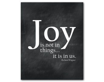 Joy is not in things...it is in us - Quote by Richard Wagner - Inspirational wall art - Typography Word Art - Inspiration - Room decor