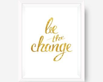 gold foil print inspirational print motivational print wall art print - be the change