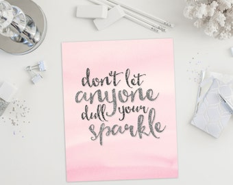 Instant Download - Glitter Print - Don't Let Anyone Dull Your Sparkle - Printable Art - 8x10 - Inspirational Art - Digital Art - Life Quote