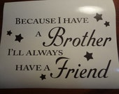 Decal Wall Art Because I Have A Brother I'll Always Have A Friend Decal Childs Room Decor Playroom Art Room Bedroom Quote Quotation Boys