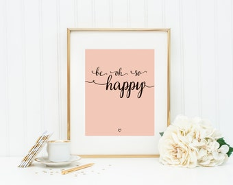Be Oh So Happy Print 8x10 // Quote Art // PRINTABLE // Gift for Newborn, Kids, Family, Nursery Decor, Newlyweds, Wall Art