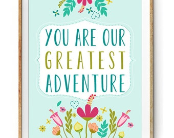 Your are our Greatest Adventure - Wall Art for LIttle Girls Bedroom - Instant Download - Floral Art Print