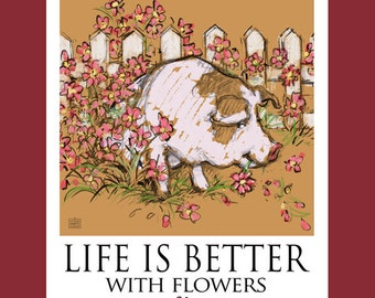 Pig Eating Petunias Life Is Better With Flowers Poster of a Pig Eating Flowers in the Garden