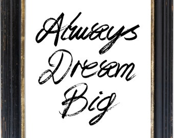 Always Dream Big  Typographic Wall Art   Black and White Typography Print  Inspirational Quote