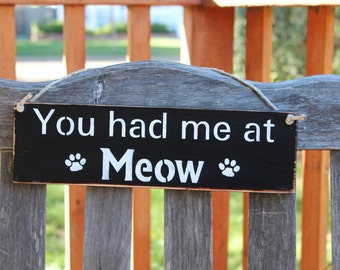 You had me at Meow wooden sign
