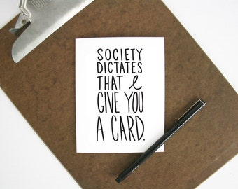 Society dictates card - funny greeting card - hand lettered - sarcastic card - every occasion