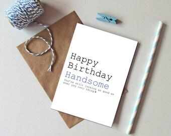 Happy birthday handsome card - Funny male Birthday card - Card for husband boyfriend partner. Male birthday card - Humorous card for men