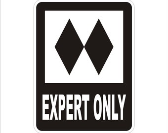 "Expert Only Ski Trail Sign | Ski Lodge Sign | Ski Gifts | Snowboard | Skiing |  9"" x 12""  - Indoor or Outdoor use."
