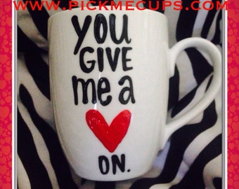 You give me a heart on coffee mug- funny morning coffee mugs for couples- funny valentine's day mug- gifts for your wife-girlfriend LOVE mug