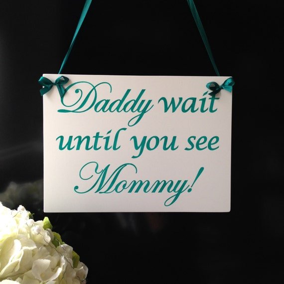 wedding sign 39 daddy wait until you see mommy 39. Black Bedroom Furniture Sets. Home Design Ideas