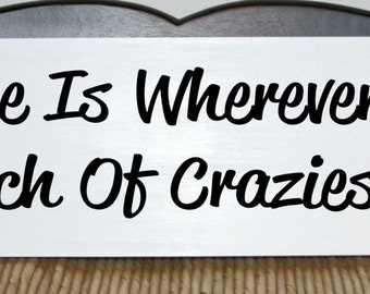 Home is wherever my bunch of crazies are wood sign