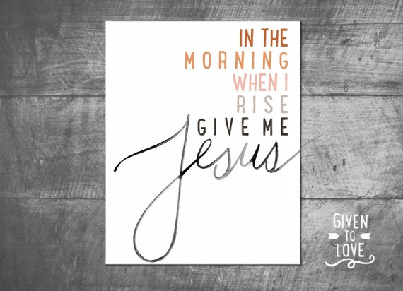In The Morning When I Rise, Give Me Jesus - Orange Hues - Instant Download - Printable - Typography - Water Color Script