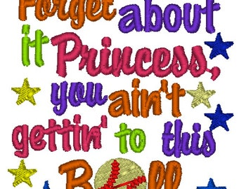 Embroidery Design: Forget About it Princess You Ain't Gettin' to This Ball Instant Download 4x4, 5x7