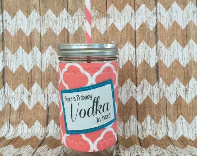 There's Probably Vodka In Here Mason Jar Tumbler 24oz  BPA Free Straw Travel Mug Insulated Sleeve Cozy