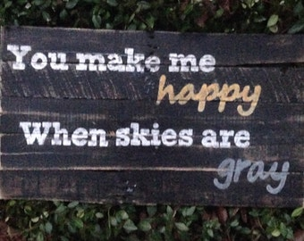 "Wood Sign, Reclaimed Wood Sign, Rustic, Distressed Wood Sign, ""You Make Me Happy When Skies Are Gray"""