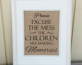 Please Excuse The Mess The Children Are Making Memories, Burlap Print, Wall Decor, Wall Art, Burlap Sign, Rustic Home Decor