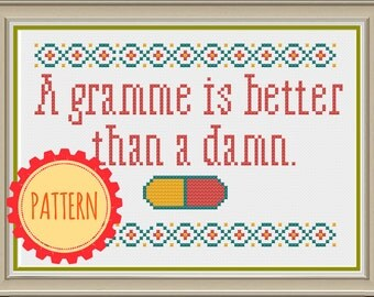 PATTERN: A gramme is better than a damn pdf cross stitch chart - instant download